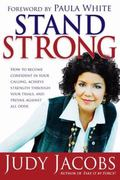 Stand Strong How to Become Confident in Your Calling, Achieve Strength Through Your Trials a...