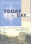 Today Is the Day: Everyday insights for an extraordinary Life