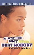 A Little Hurt Ain't Never Hurt Nobody