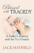 Blessed with Tragedy: A Father's Journey with His Preemiracle