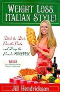 Weight Loss, Italian-Style!: Ditch the Diet, Pass the Pasta, and Drop the Pounds Forever