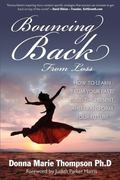 Bouncing Back From Loss: How To Learn From Your Past, Heal The Present, And Transform Your F...