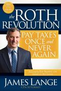 Roth Revolution : Pay Taxes Once and Never Again