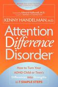 Attention Difference Disorder: How to Turn Your ADHD Child or Teen's Differences into Streng...