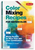 Color Mixing Recipes for Watercolor Mixing Recipes for More Than 450 Color Combinations