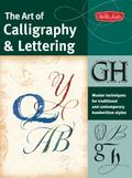 The Art of Calligraphy & Lettering: Master techniques for traditional and contemporary handw...