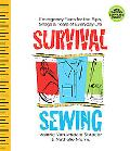 Survival Sewing Emergency Fixes for the Rips, Snags & Tears of Everyday Life