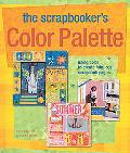 Scrapbooker's Color Palette Using Color To Create Fabulous Scrapbook Pages