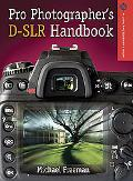 The Pro Photographer's D-SLR Handbook