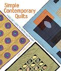 Simple Contemporary Quilts: A Beginner's Guide to Modern Quiltmaking