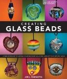Creating Glass Beads: A New Workshop to Expand Your Beginner Skills and Develop Your Artisti...