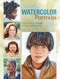 Realistic Watercolor Portraits : How to Paint a Variety of Ages and Ethnicities