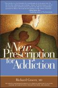 New Prescription for Addiction The Gracer Comprehensive Method for Treating Addiction to Alc...