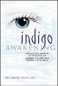 Indigo Awakening: A Doctor's Memoir of Forging an Authentic Life in a Turbulent World