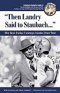Then Landry Said to Staubach The Best Dallas Cowboys Stories