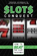 Slots Conquest : How to Beat the Slot Machines