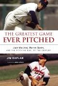 Greatest Game Ever Pitched : Juan Marichal, Warren Spahn, and the Pitching Duel of the Century
