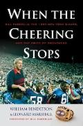 When the Cheering Stops : Bill Parcells, the 1990 New York Giants, and the Price of Greatness