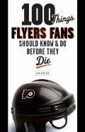 100 Things Flyers Fan Should Know & Do Before They Die