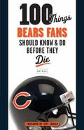 100 Things Bears Fans Should Know and Do Before They Die