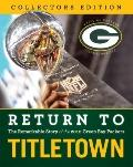 Return to Titletown: Collectors Edition: The Remarkable Story of the 2010 Green Bay Packers