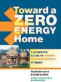 Toward a Zero Energy Home: A Complete Guide to Energy Self-Sufficiency at Home