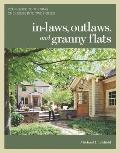 In-laws, Outlaws, and Granny Flats : Your Guide to Turning One House into Two Homes