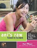 Ani's Raw Food Kitchen Easy, Delectable Living Foods Recipes