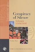Conspiracy of Silence The Insurgency in Southern Thailand