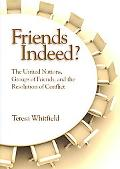 Friends Indeed? the United Nations, Groups of Friends, and the Resolution of Conflict