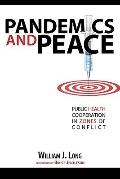 Pandemics and Peace: Public Health Cooperation in Zones of Conflict