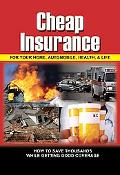 Cheap Insurance for Your Home, Automobile, Health, and Life: How to Save Thousands while Get...