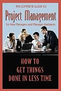 Complete Guide to Project Management for New Managers and Management Assistants: How to Get ...