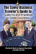 Savvy Business Traveler's Guide to Customs and Practices in Other Countries: The DOS and Don...