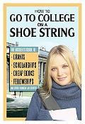 How to Go to College on a Shoe String: The Insider's Guide to Grants, Scholarships, Cheap Bo...