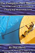 Complete Pool Manual for Homeowners and Professionals A Step-By-Step Maintenance Guide