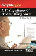 Complete Guide to Writing Effective and Award-Winning Grants: Step-by-Step Instructions-with...