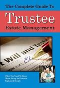 Complete Guide to Trust and Estate Management : What You Need to Know about Being a Trustee ...