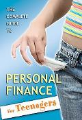 The Complete Guide to Personal Finance: For Teenagers