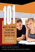 101 Ways to Make Studying Easier and Faster for College Students: What Every Student Needs t...