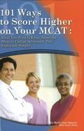 101 Ways to Score Higher on Your MCAT: What You Need to Know About The Medical College Admis...