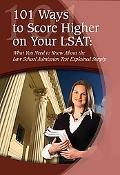 101 Ways to Score Higher on Your LSAT: What You Need to Know about the Law School Admission ...