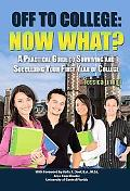 Off to College: Now What? a Practical Guide to Surviving and Succeeding Your First Year of C...