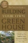 The Complete Guide to Building Your Own Greenhouse: A Complete Step-by-Step Guide (Back-To-B...