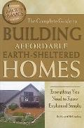The Complete Guide to Building Affordable Earth-sheltered Homes: Everything You Need to Know...