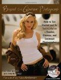 BEYOND THE GLAMOUR PHOTOGRAPH: How to Get Started and Be Successful as a Boudoir, Glamour, a...