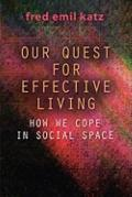 Our quest for effective Living : How We Cope in Social Space - A Book for Curious Persons