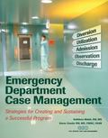 Emergency Department Case Management: Strategies for Creating and Sustaining a Successful Pr...