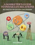 A Marketers Guide to Physician Relations: Best Practices for Successful Sales Programs