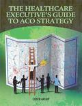Hospital Executives' Guide to ACO Strategy